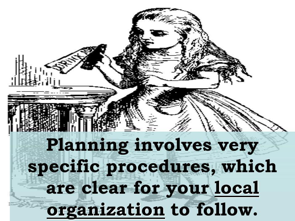 Planning involves very specific procedures, which are clear for your local organization to follow.