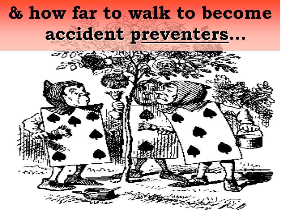 & how far to walk to become accident preventers…