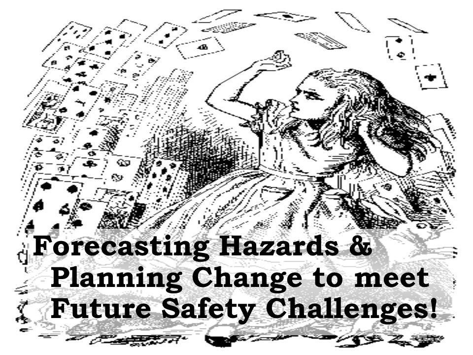 Forecasting Hazards & Planning Change to meet Future Safety Challenges!