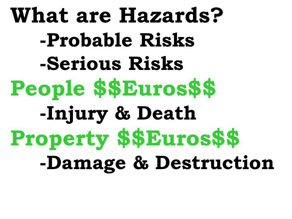 What are Hazards People $$Euros$$ Property $$Euros$$ -Probable Risks