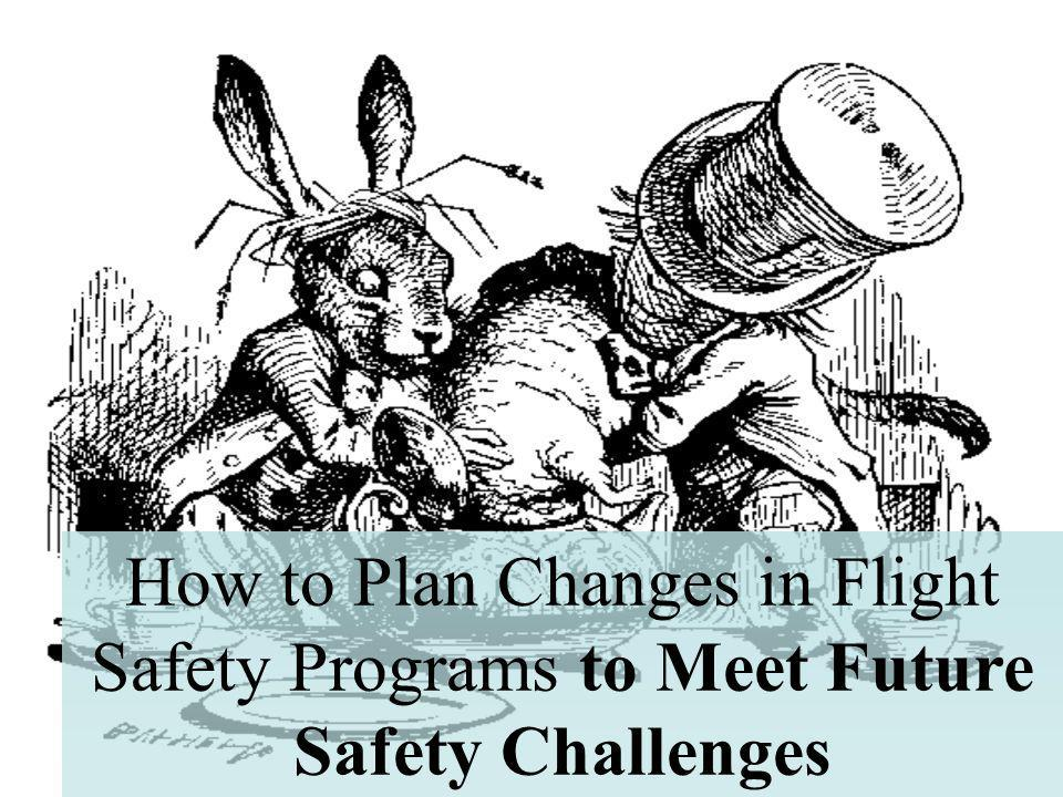 How to Plan Changes in Flight Safety Programs to Meet Future Safety Challenges