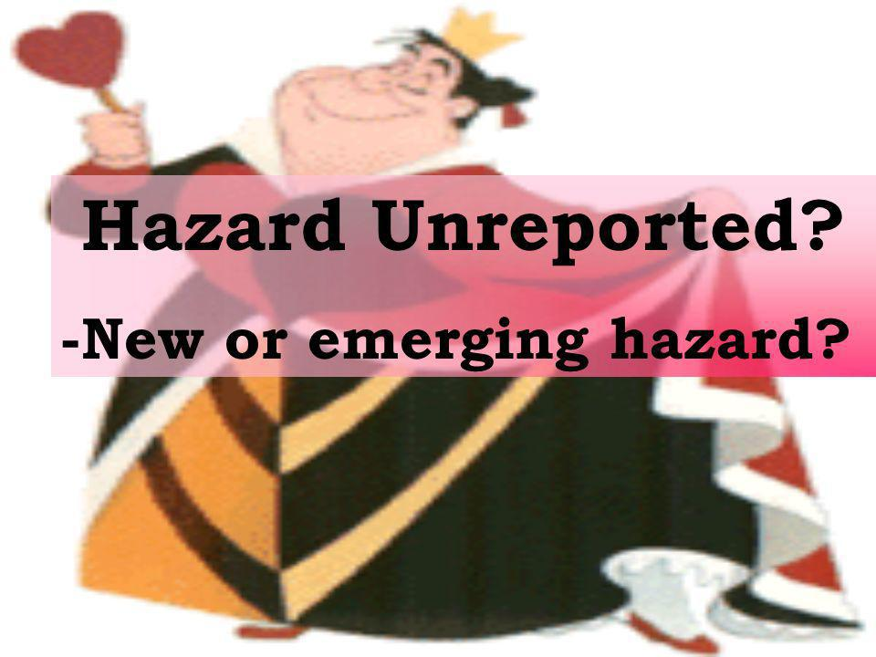 Hazard Unreported -New or emerging hazard