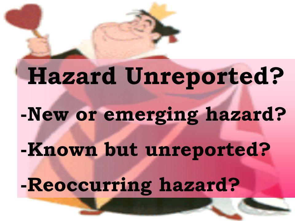 Hazard Unreported -New or emerging hazard -Known but unreported