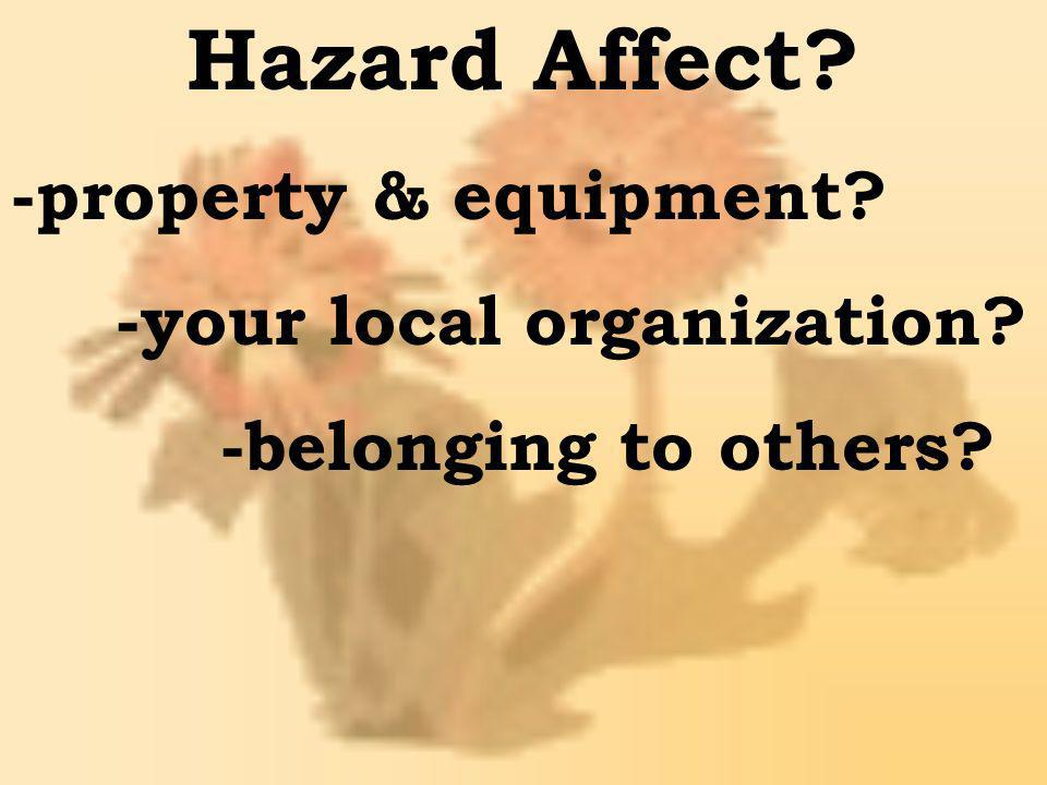 Hazard Affect -property & equipment -your local organization