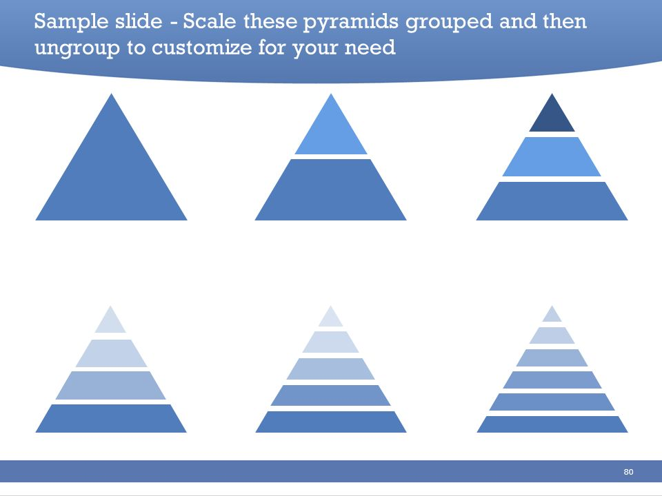 Sample slide - Scale these pyramids grouped and then ungroup to customize for your need