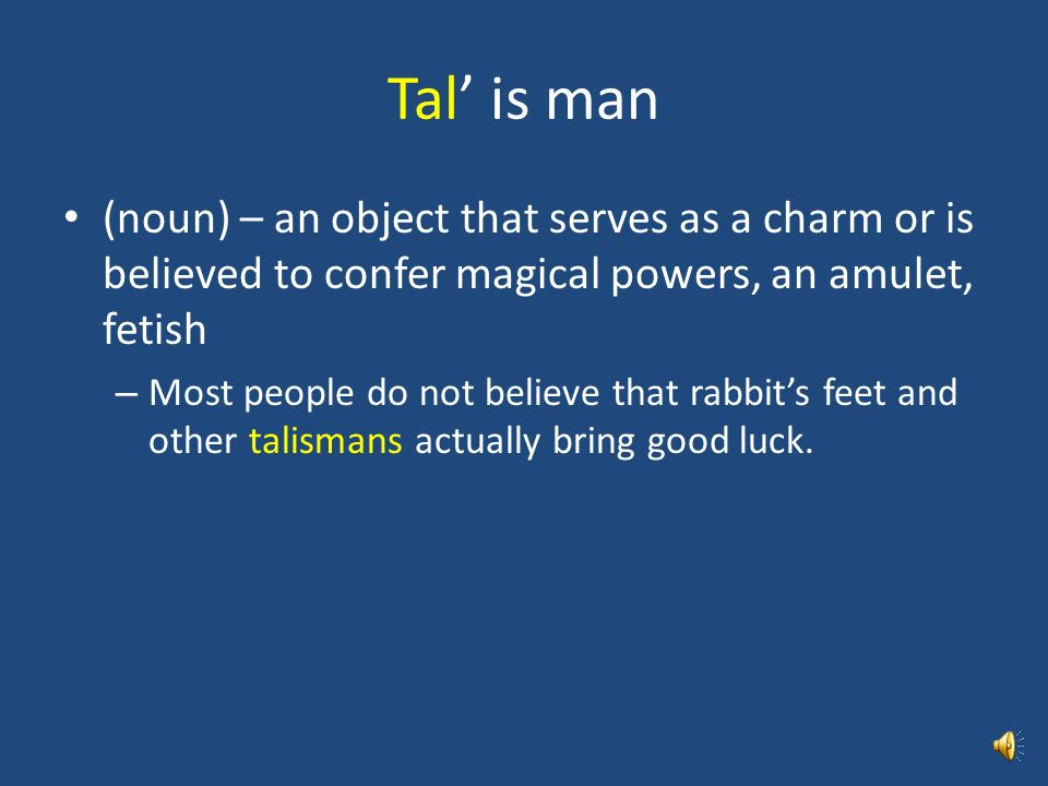 Tal' is man (noun) – an object that serves as a charm or is believed to confer magical powers, an amulet, fetish.