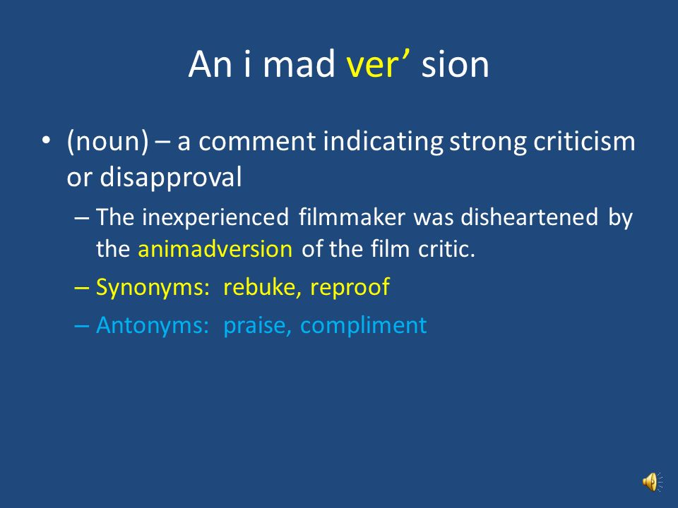 An i mad ver' sion (noun) – a comment indicating strong criticism or disapproval.