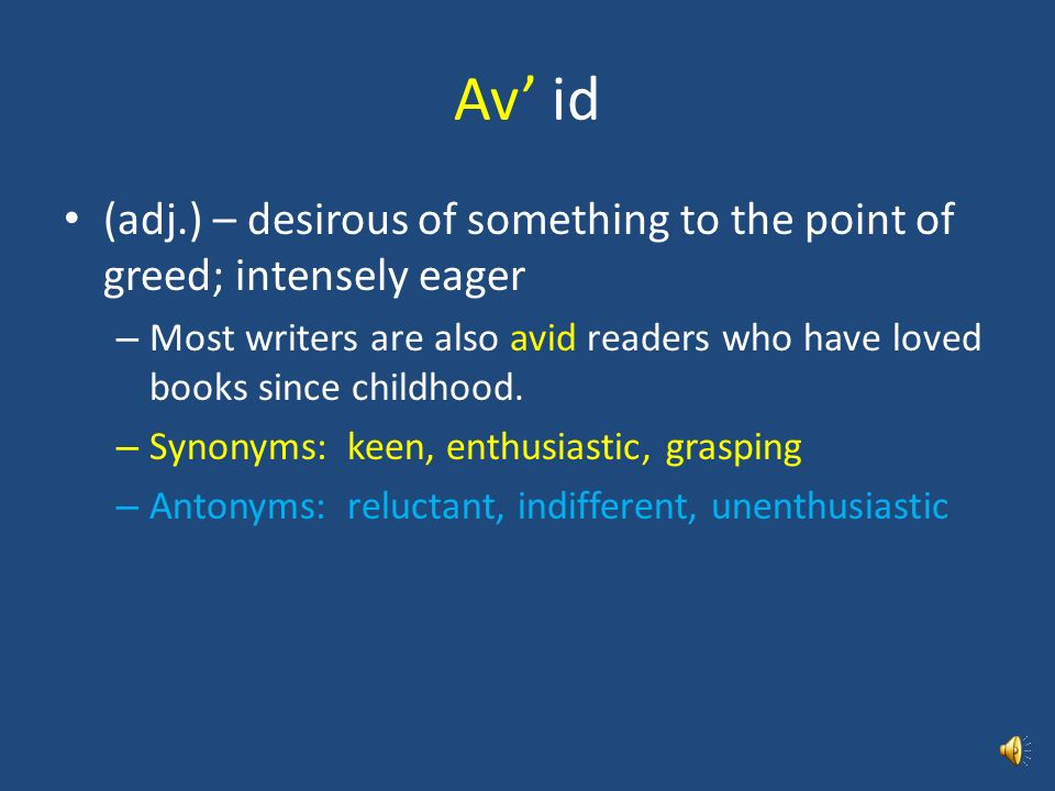 Av' id (adj.) – desirous of something to the point of greed; intensely eager.