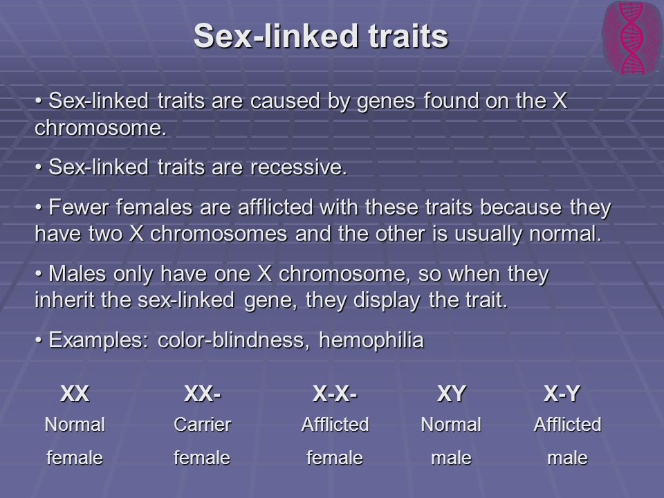Sex-linked traits Sex-linked traits are caused by genes found on the X chromosome. Sex-linked traits are recessive.