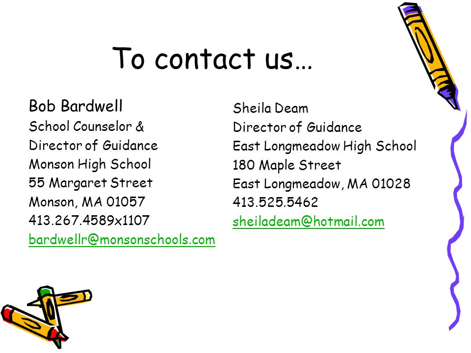 To contact us… Bob Bardwell Sheila Deam School Counselor &