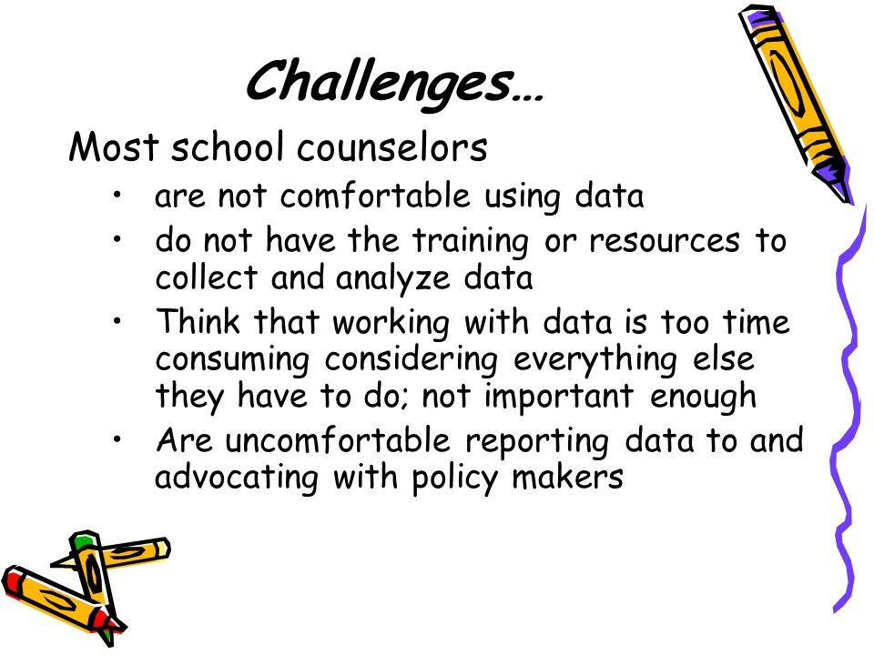 Challenges… Most school counselors are not comfortable using data