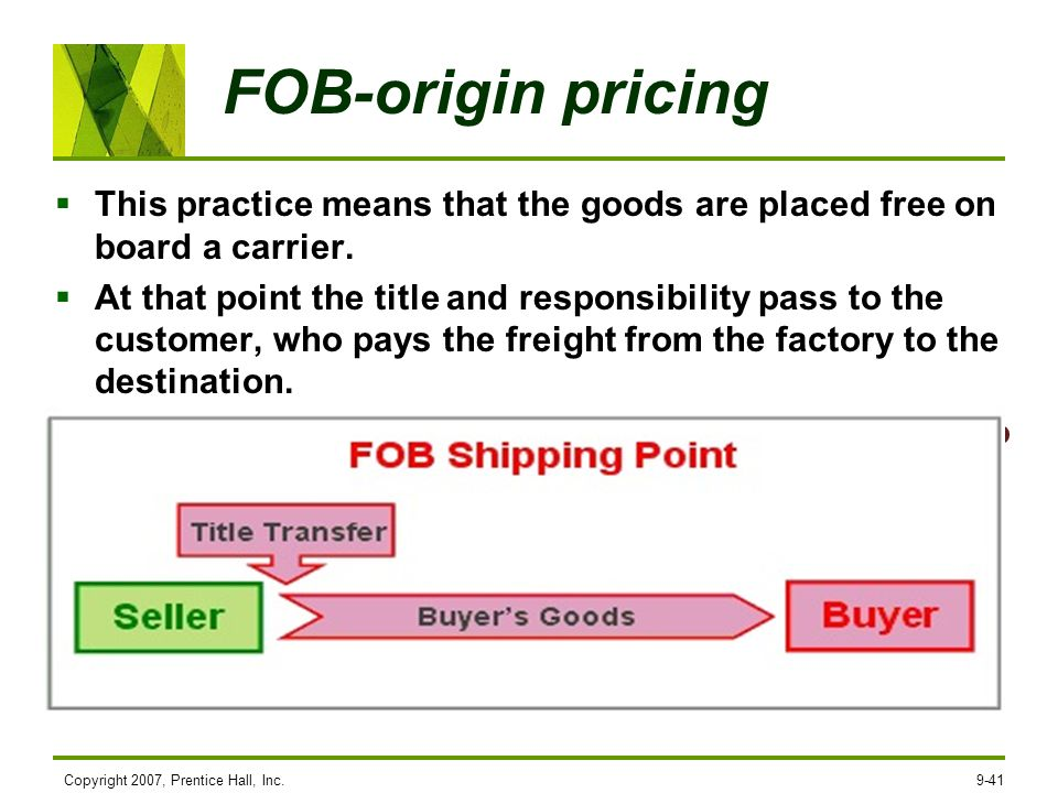 FOB-origin pricing This practice means that the goods are placed free on board a carrier.