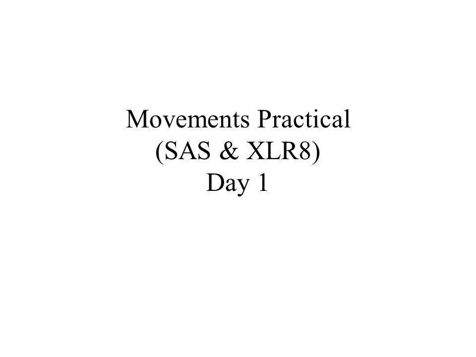 Movements Practical (SAS & XLR8) Day 1
