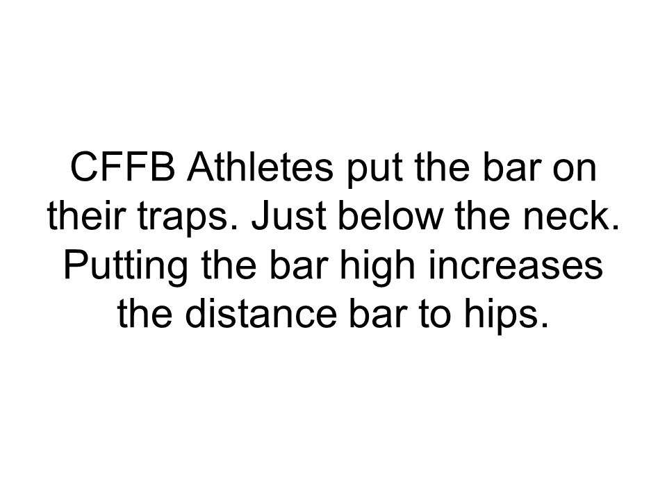 CFFB Athletes put the bar on their traps. Just below the neck
