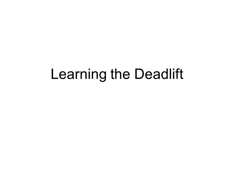 Learning the Deadlift