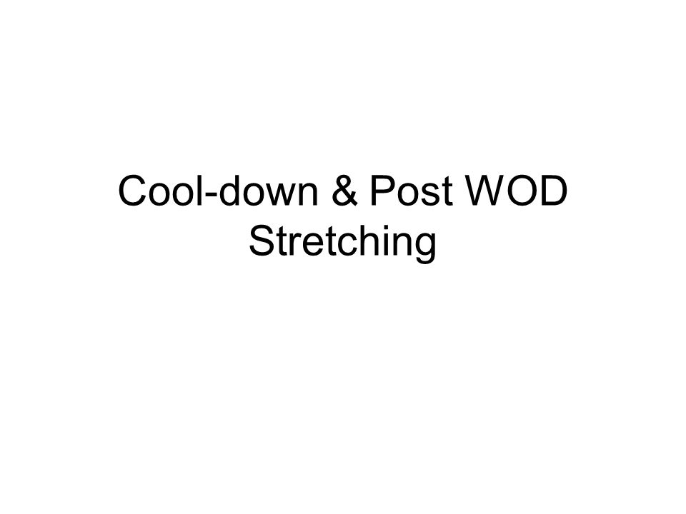 Cool-down & Post WOD Stretching