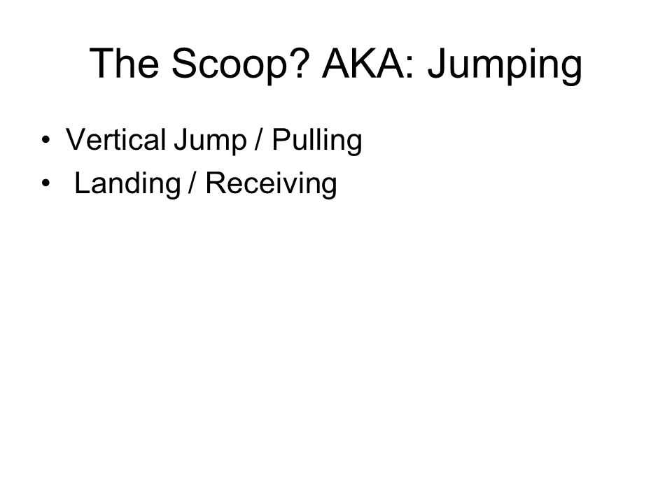 The Scoop AKA: Jumping Vertical Jump / Pulling Landing / Receiving