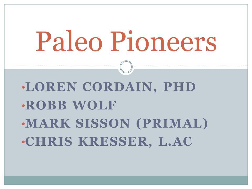 Loren cordain, phd Robb wolf Mark sisson (primal) Chris kresser, l.ac