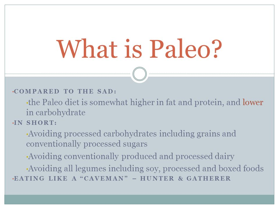 What is Paleo Compared to the sad: the Paleo diet is somewhat higher in fat and protein, and lower in carbohydrate.