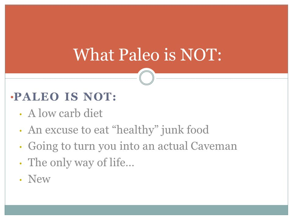 What Paleo is NOT: Paleo is not: A low carb diet