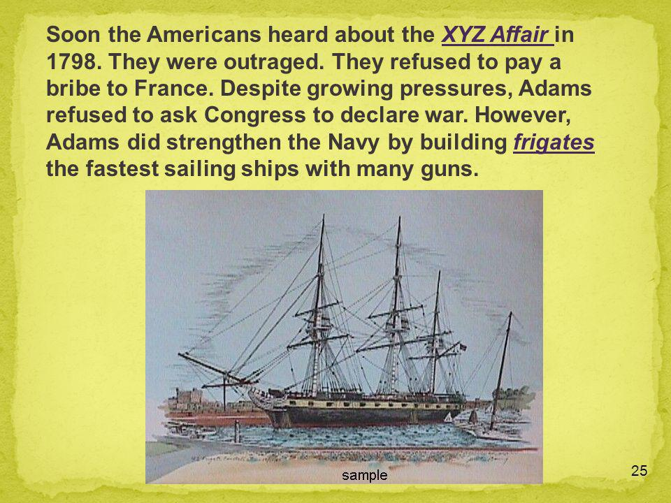 Soon the Americans heard about the XYZ Affair in 1798