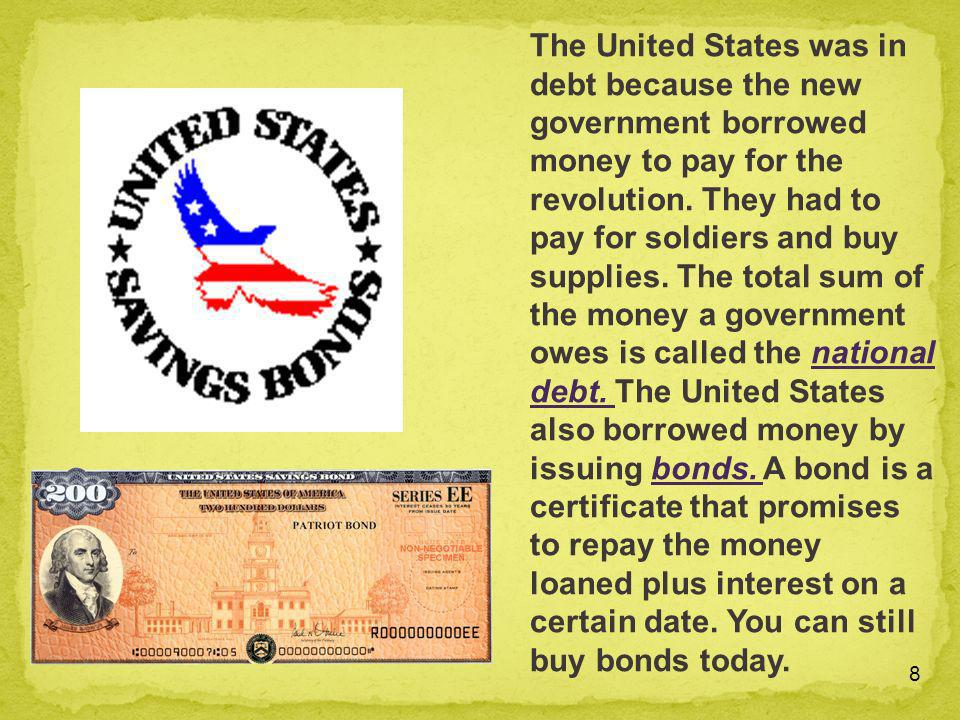 The United States was in debt because the new government borrowed money to pay for the revolution.