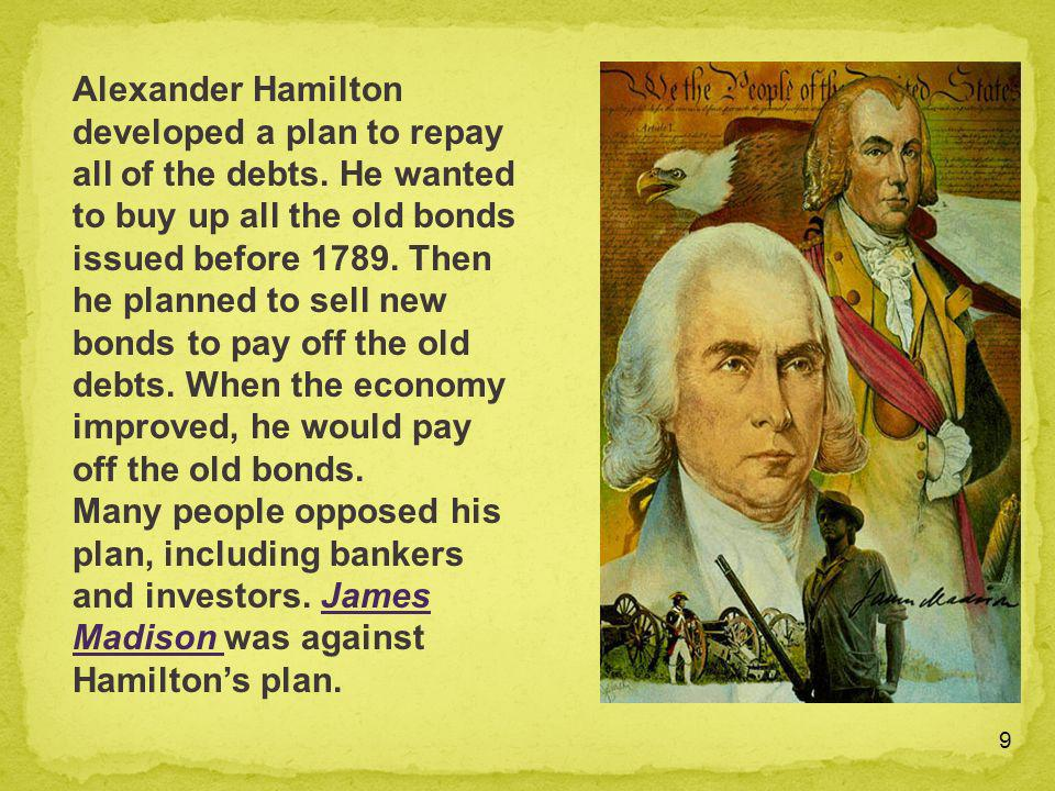 Alexander Hamilton developed a plan to repay all of the debts