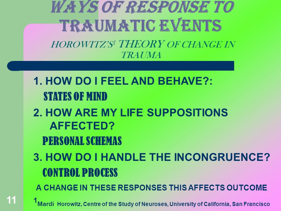 WAYS OF RESPONSE TO TRAUMATIC EVENTS HOROWITZ'S1 THEORY OF CHANGE IN TRAUMA
