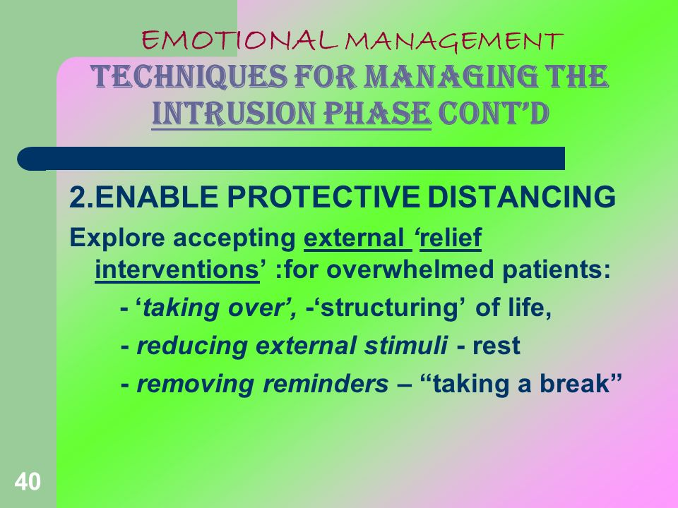 EMOTIONAL MANAGEMENT TECHNIQUES FOR MANAGING THE INTRUSION PHASE CONT'D