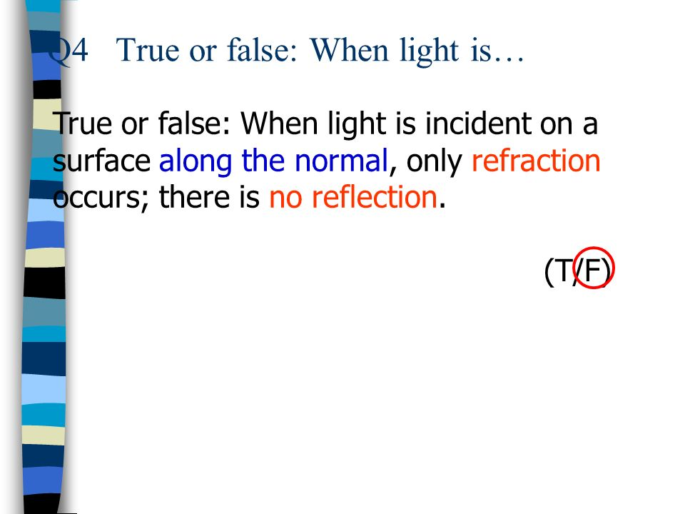 Q4 True or false: When light is…