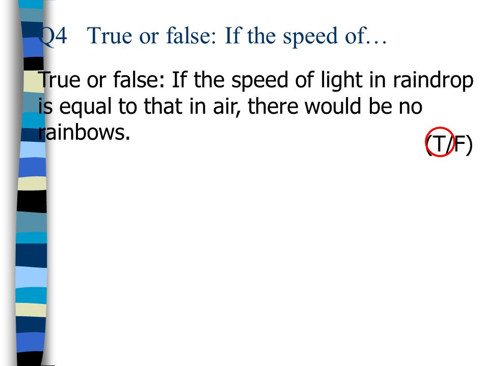 Q4 True or false: If the speed of…