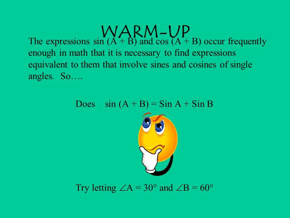 WARM-UP Does sin (A + B) = Sin A + Sin B