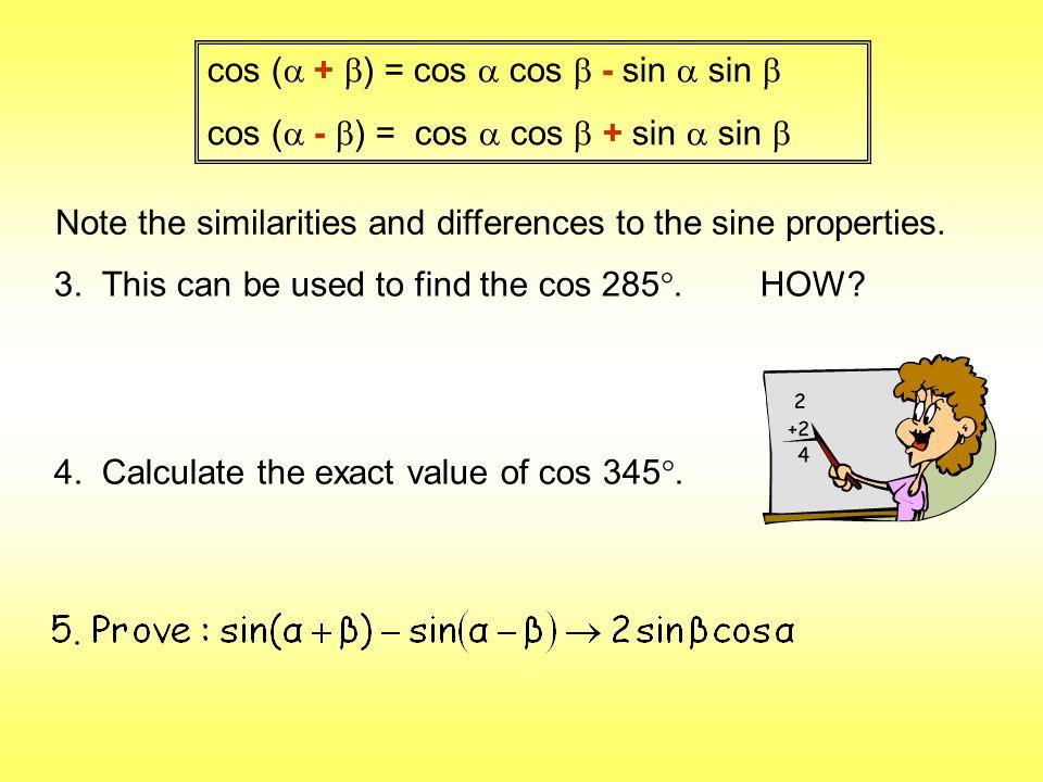 cos ( + ) = cos a cos b - sin a sin b