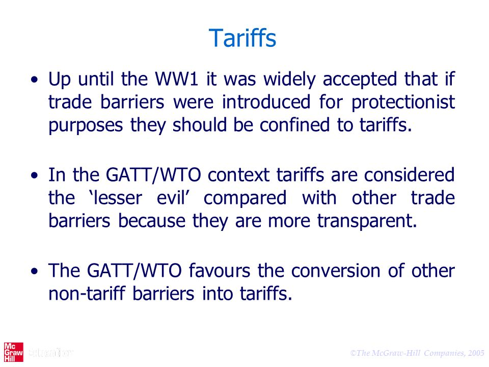 Tariffs Up until the WW1 it was widely accepted that if trade barriers were introduced for protectionist purposes they should be confined to tariffs.