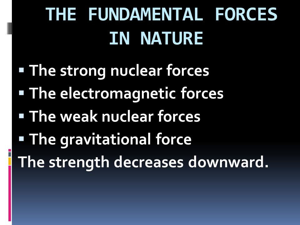 THE FUNDAMENTAL FORCES IN NATURE