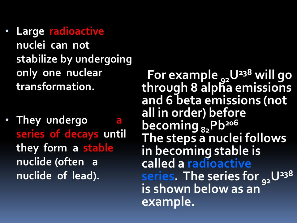 Large radioactive nuclei can not stabilize by undergoing only one nuclear transformation.