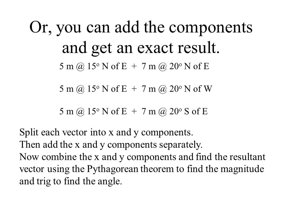 Or, you can add the components and get an exact result.
