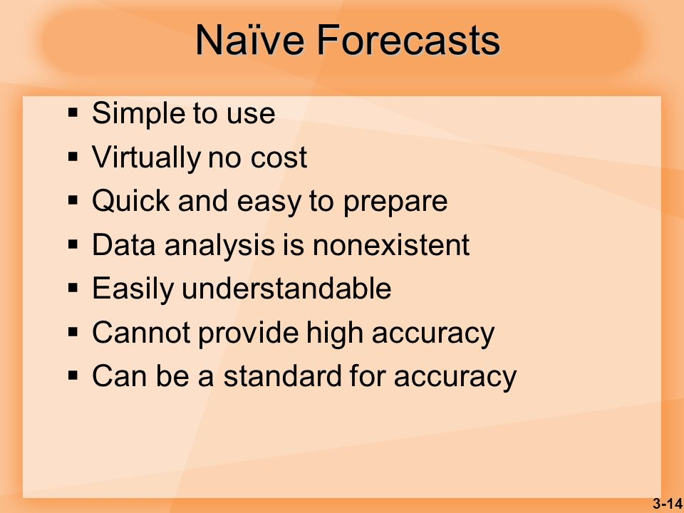 Naïve Forecasts Simple to use Virtually no cost