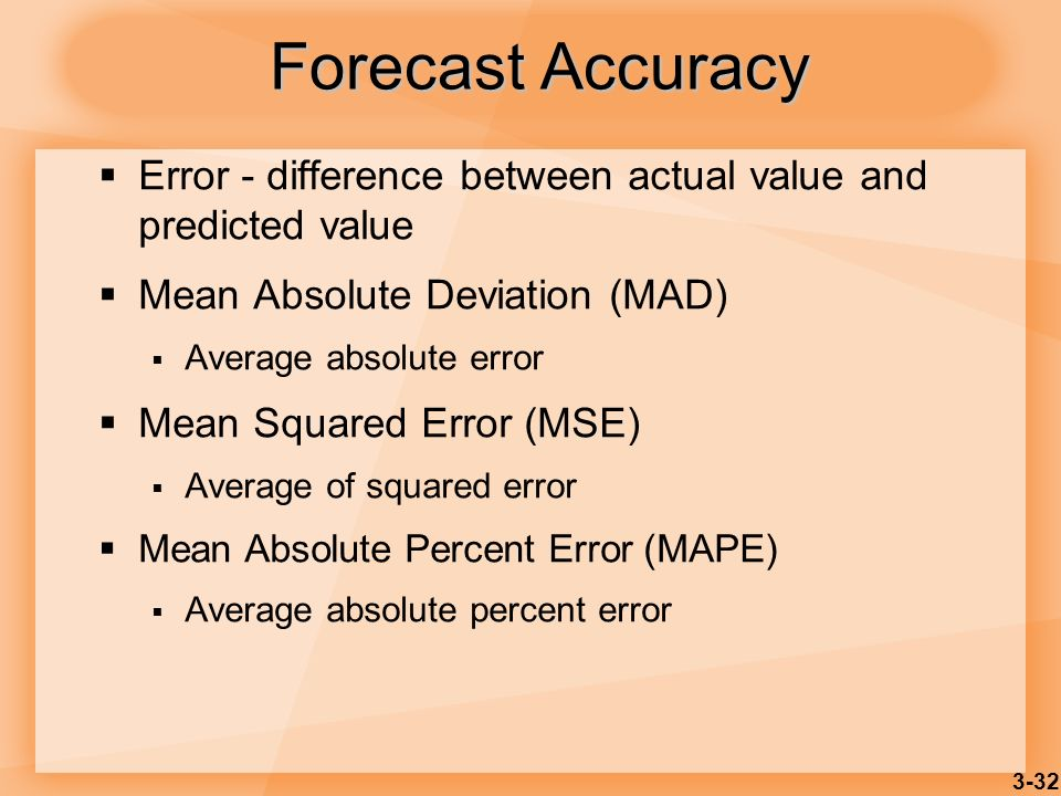 Forecast AccuracyError - difference between actual value and predicted value. Mean Absolute Deviation (MAD)