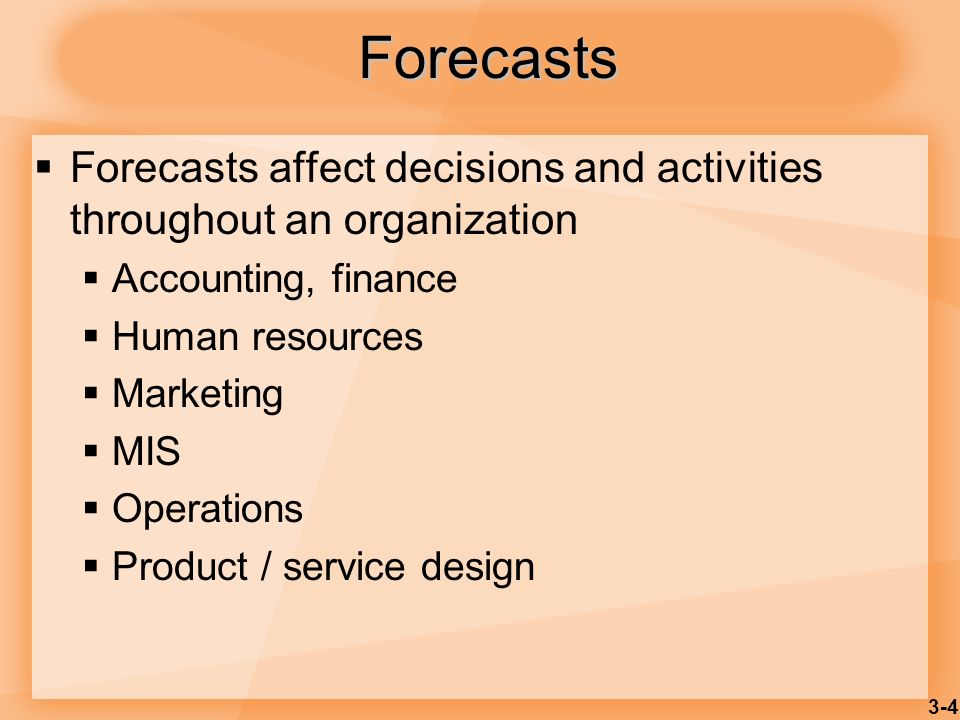 Forecasts Forecasts affect decisions and activities throughout an organization. Accounting, finance.