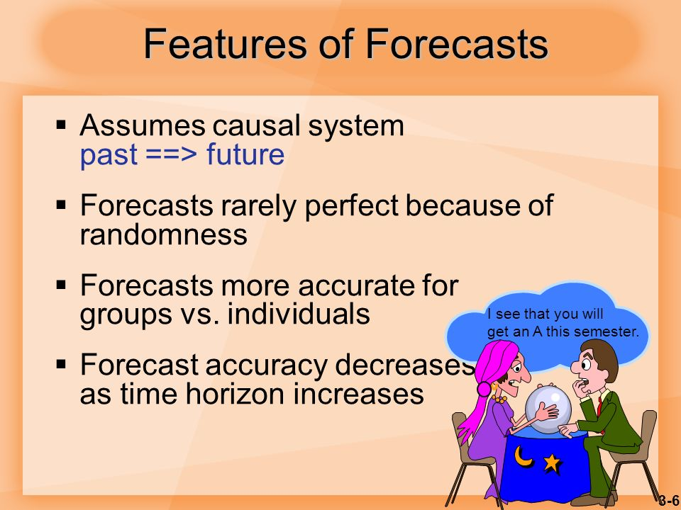Features of Forecasts Assumes causal system past ==> future