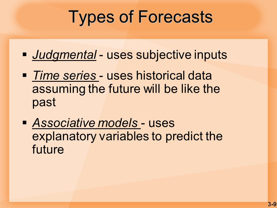 Types of Forecasts Judgmental - uses subjective inputs