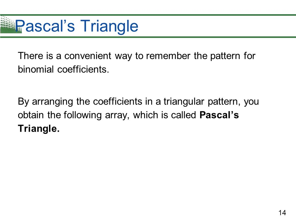 Pascal's Triangle There is a convenient way to remember the pattern for binomial coefficients.