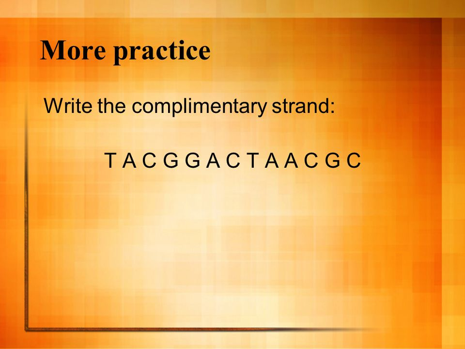 More practice Write the complimentary strand: