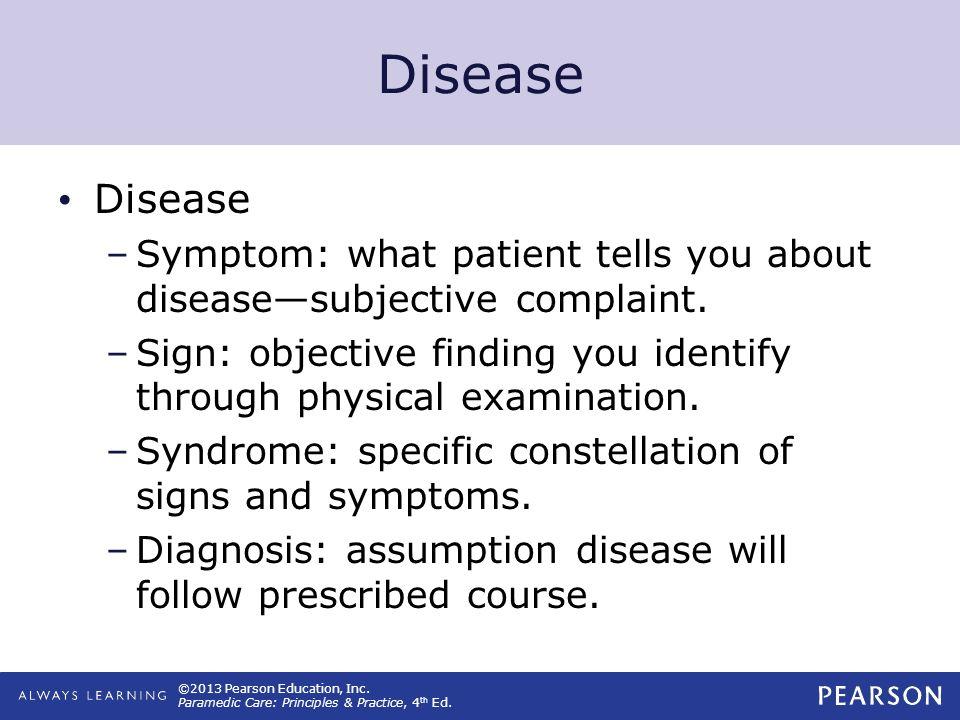 Disease Disease. Symptom: what patient tells you about disease—subjective complaint.