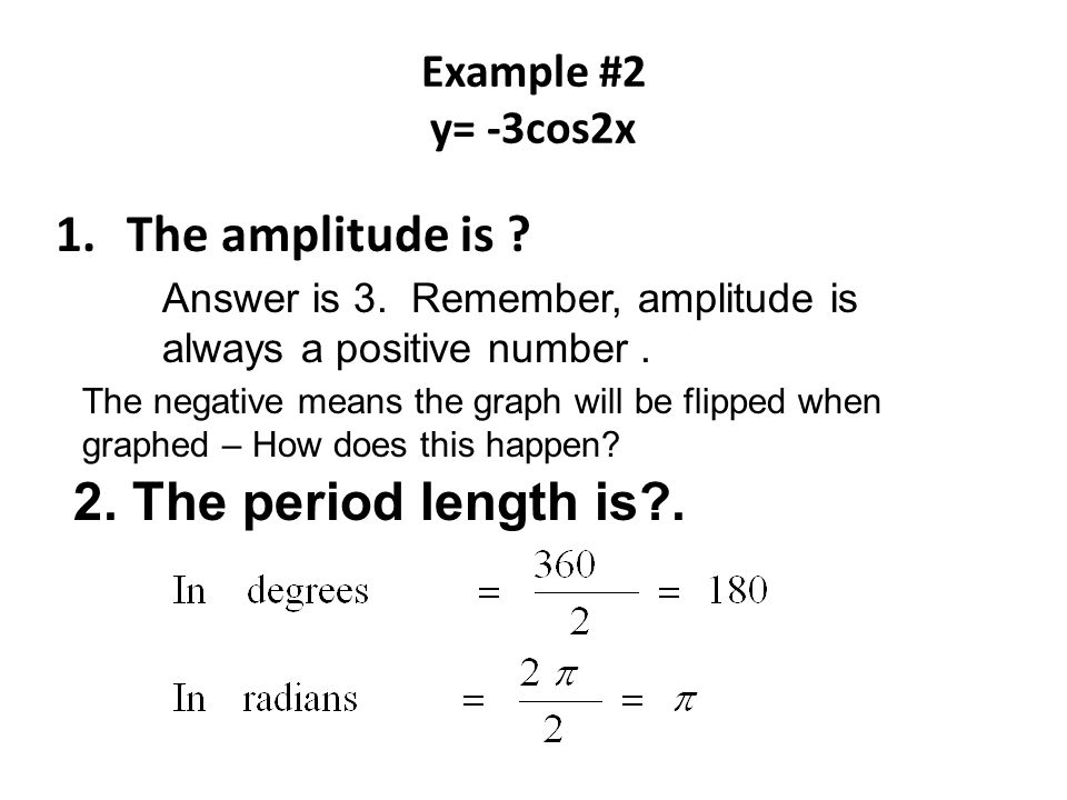 The amplitude is The period length is . Example #2 y= -3cos2x