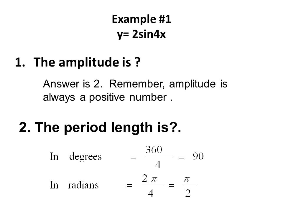The amplitude is The period length is . Example #1 y= 2sin4x