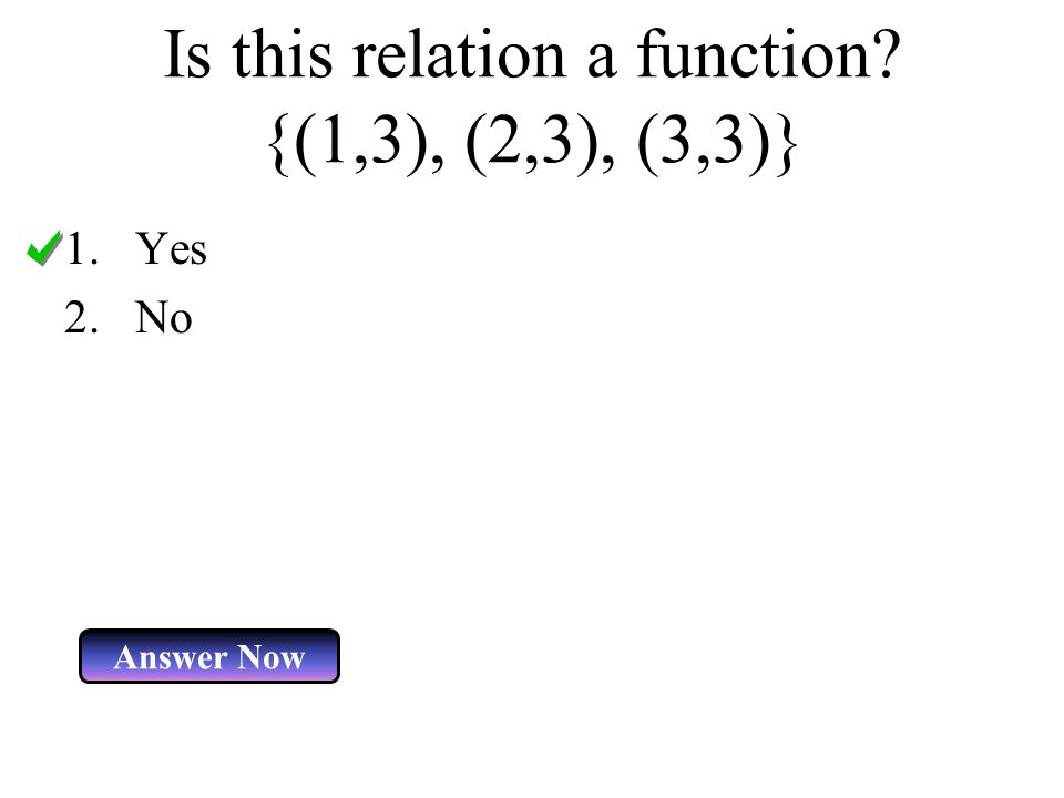 Is this relation a function {(1,3), (2,3), (3,3)}