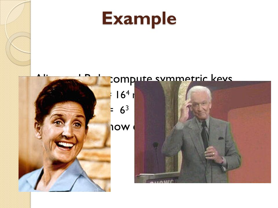 Example Alice and Bob compute symmetric keys