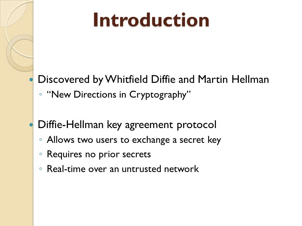 Introduction Discovered by Whitfield Diffie and Martin Hellman